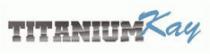 titanium-kay
